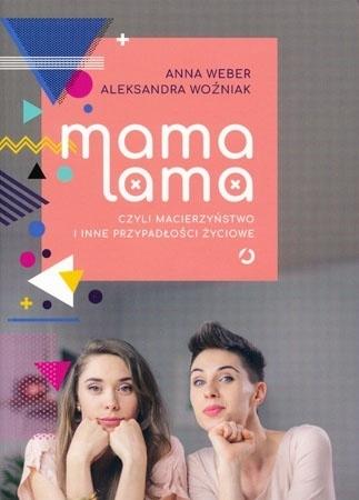 Mama lama czyli macierzyństwo i inne przypadłości życiowe - Anna Weber, Aleksandra Woźniak