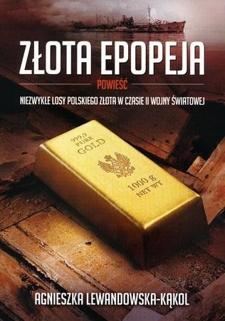 Złota epopeja. Niezwykłe losy polskiego złota w czasie II Wojny Światowej - Agnieszka Lewandowska-Kąkol