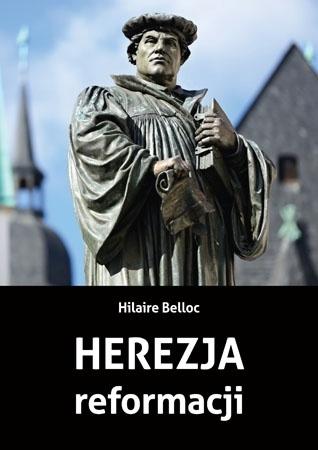 Herezja reformacji - Hilaire Belloc : Historia Kościoła