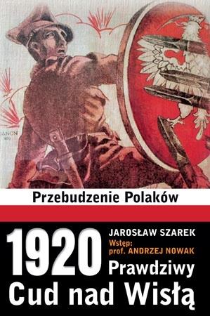 1920. Prawdziwy Cud nad Wisłą. Przebudzenie Polaków - Jarosław Szarek : Wojna polsko-rosyjska
