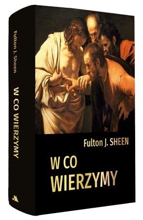 W co wierzymy - abp Fulton J. Sheen : Poradnik duchowy
