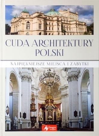 Cuda architektury Polski. Najpiękniejsze miejsca i zabytki : Album
