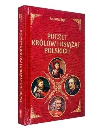 Poczet królów i książąt polskich - Jolanta Bąk : Biografie historyczne