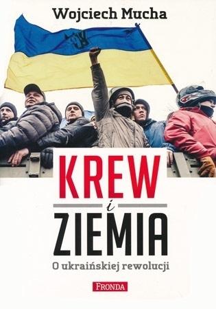 Krew i ziemia. O ukraińskiej rewolucji - Wojciech Mucha