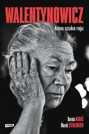 Walentynowicz. Anna szuka raju - Dorota Karaś, Marek Sterlingow : Biografie