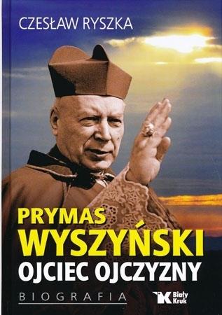 Prymas Wyszyński Ojciec Ojczyzny. Biografia - Czesław Ryszka