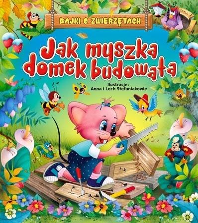 Jak myszka domek budowała - Beata Wojciechowska-Dudek : Dla dzieci