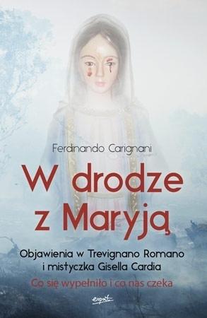 W drodze z Maryją. Objawienia w Trevignano Romano i mistyczka Gisella Cardia - Ferdinando Carignani