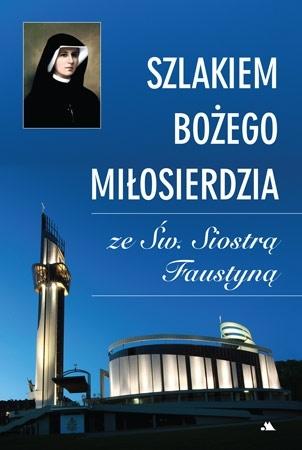 Szlakiem Bożego Miłosierdzia ze Św. Siostrą Faustyną - Monika Karolczuk : Album