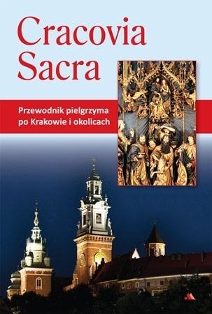 Cracovia Sacra. Przewodnik pielgrzyma po Krakowie i okolicach