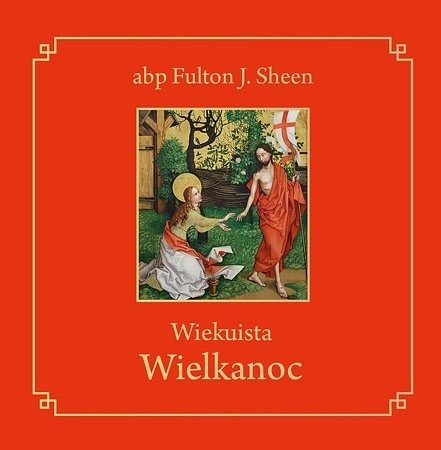 Wiekuista Wielkanoc - abp Fulton J. Sheen
