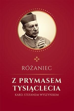 Różaniec z Prymasem Tysiąclecia. Kard. Stefanem Wyszyńskim : Modlitewnik