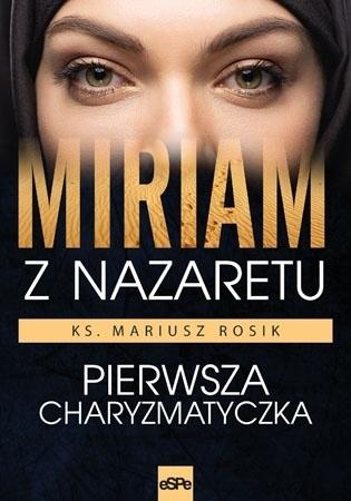 Miriam z Nazaretu. Pierwsza charyzmatyczka - Mariusz Rosik