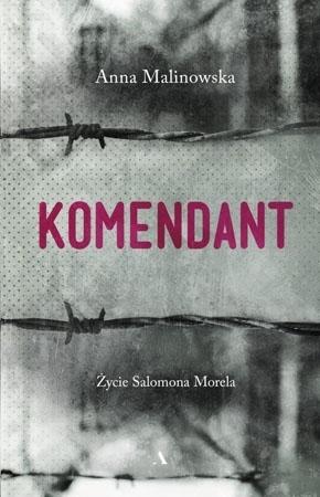 Komendant. Życie Salomona Morela - Agata Malinowska : Biografia