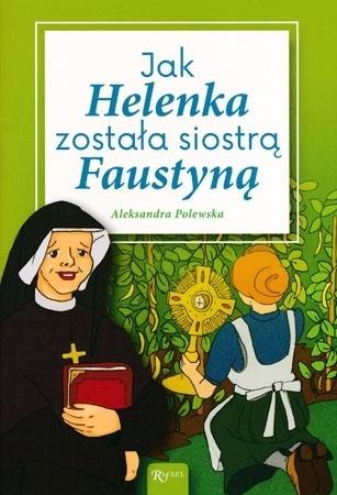 Jak Helenka została siostrą Faustyną - Aleksandra Polewska : Dla dzieci