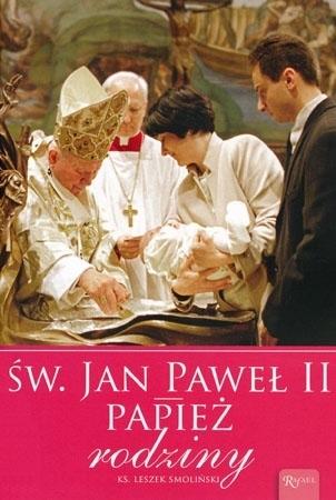 Święty Jan Paweł II. Papież rodziny - ks. Leszek Smoliński : Modlitewnik