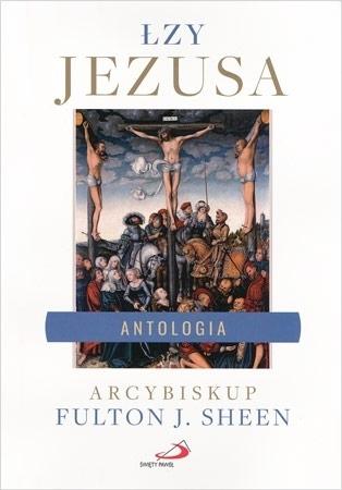 Łzy Jezusa. Antologia - abp Fulton J. Sheen