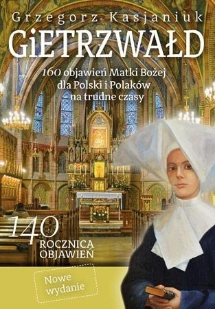 Gietrzwałd. 160 objawień Matki Bożej dla Polski i Polaków (wyd. nowe) - Grzegorz Kasjaniuk