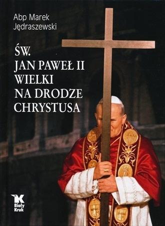 Św. Jan Paweł II Wielki na drodze Chrystusa - abp Marek Jedraszewski