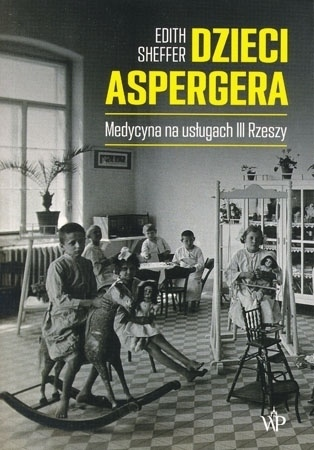 Dzieci Aspergera. Medycyna na usługach III Rzeszy - Edith Sheffer