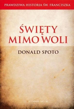 Święty mimo woli - Donald Spoto : Biografia