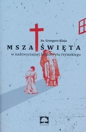 Msza Święta  w nadzwyczajnej formie rytu rzymskiego - ks. Grzegorz Klaja