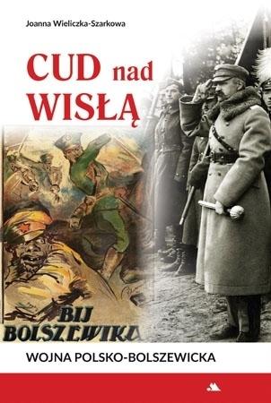 Cud nad Wisłą. Wojna polsko-bolszewicka - Joanna Wieliczka-Szarkowa
