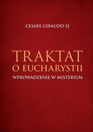 Traktat o Eucharystii. Wprowadzenie w Misterium - O. Cesare Giraudo