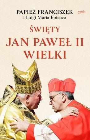 Święty Jan Paweł II Wielki - Papież Franciszek, Luigi Maria Epicoco