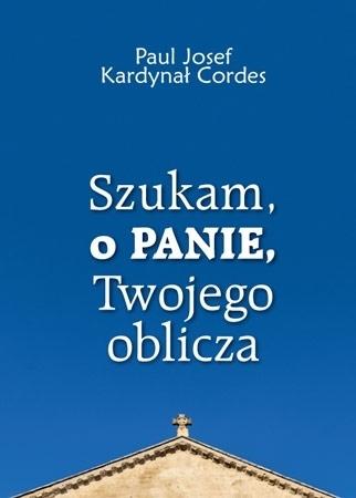 Szukam, o Panie, Twojego oblicza - Paul Josef kard. Cordes