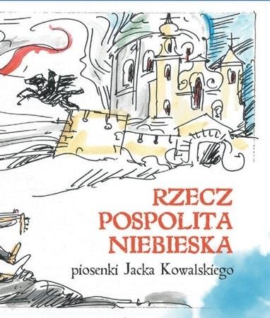 Rzeczpospolita Niebieska. Piosenki Jacka Kowalskiego. Książeczka z płytą CD