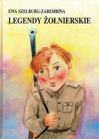 Legendy żołnierskie - Ewa Szelburg-Zarembina : Dla dzieci