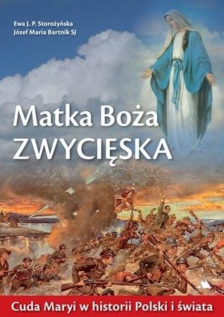 Matka Boża Zwycięska.  Cuda Maryi w historii Polski i świata - Ewa J. P. Storożyńska, ks. dr Józef Maria Bartnik