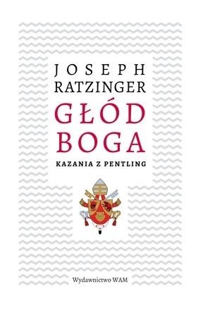 Głód Boga. Kazania z Pentling - Joseph Ratzinger