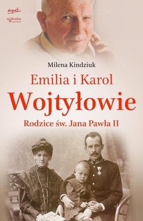 Emilia i Karol Wojtyłowie. Rodzice św. Jana Pawła II - Milena Kindziuk : Biografia