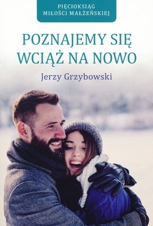 Poznajemy się wciąż na nowo - Jerzy Grzybowski : Poradnik