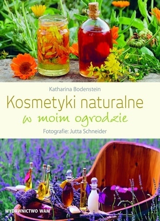 Kosmetyki naturalne w moim ogrodzie - Katharina Bodenstein