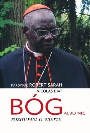 Bóg, albo nic. Rozmowa o wierze - Kard. Robert Sarah, Nicolas Diat