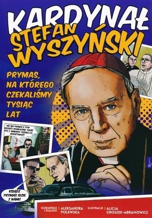 Kardynał Stefan Wyszyński. Prymas, na którego czekaliśmy tysiąc lat. Komiks - Aleksandra Polewska : Dla dzieci