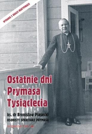 Ostatnie dni Prymasa Tysiąclecia - ks. Bronisław Piasecki : Biografia
