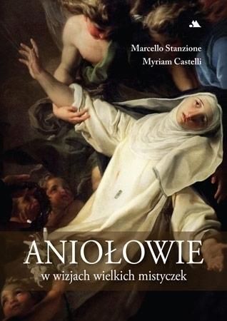 Aniołowie w wizjach wielkich mistyczek - Marcello Stanzione, Myriam Castelli : Objawienia