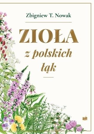 Zioła z polskich łąk (wyd. 2, rozszerzone) - Zbigniew T. Nowak : Poradnik zdrowotny