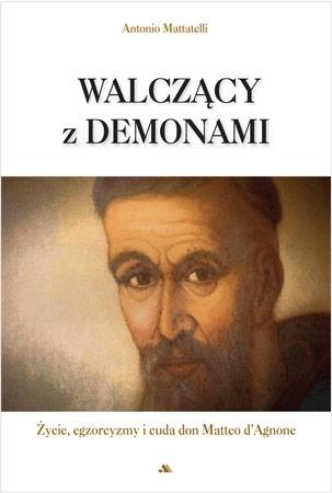 Walczący z demonami - Życie, egzorcyzmy i cuda don Matteo d'Agnone : Antonio Mattatelli
