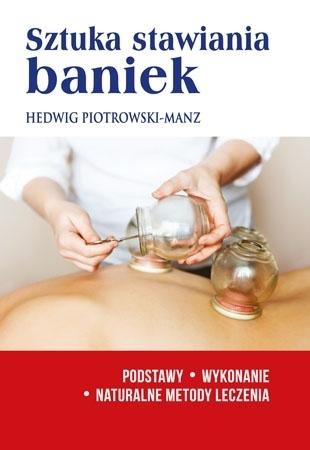 Sztuka stawiania baniek - Hedwig Piotrowski-Manz : Zdrowie