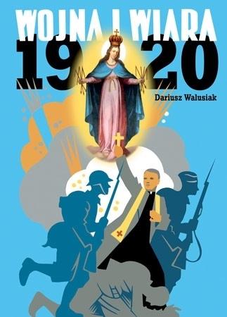 Wojna i wiara. 1920 - Dariusz Walusiak