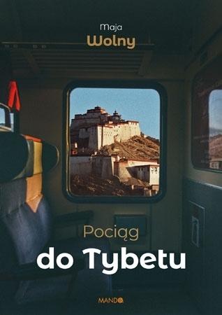 Pociąg do Tybetu - Maja Wolny : Powieść