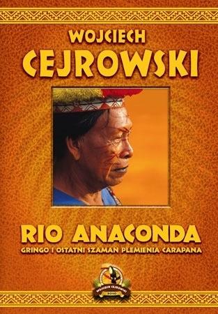 Río Anaconda: Gringo i ostatni szaman plemienia Carapana - Wojciech Cejrowski