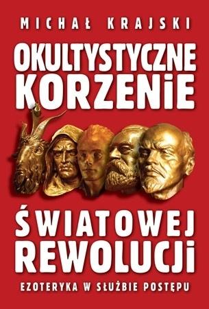 Okultystyczne korzenie światowej rewolucji - Michał Krajski