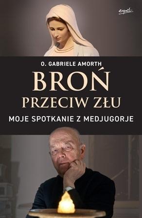 Broń przeciw złu. Moje spotkanie z Medjugorje - O. Gabriele Amorth : Poradnik duchowy