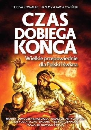 Czas dobiega końca. Wielkie przepowiednie dla Polski i świata - Teresa Kowalik, Przemysław Słowiński